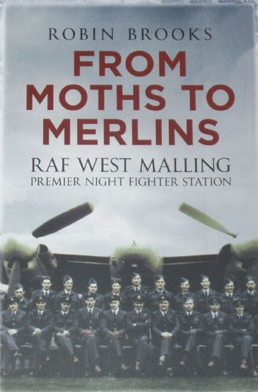 From Moths to Merlins - RAF West Malling Premier Night Fighter Station, by Robin Brooks